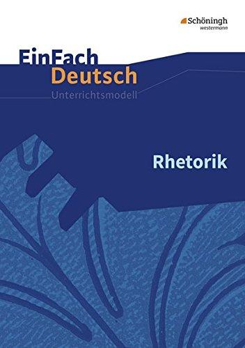 EinFach Deutsch Unterrichtsmodelle: Rhetorik - Neubearbeitung: Gymnasiale Oberstufe