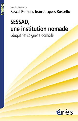 SESSAD, une institution nomade : Eduquer et soigner à domicile par Pascal Roman