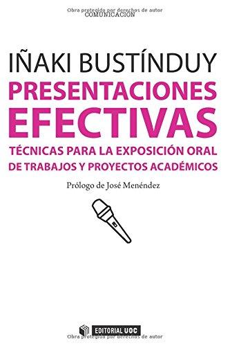 Presentaciones efectivas. Técnicas para la exposición oral de trabajos y proyec- (Manuales) por Iñaki Bustinduy