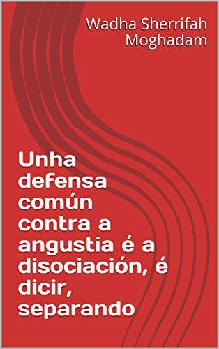 Unha defensa común contra a angustia é a disociación, é dicir, separando  (Galician Edition) por Wadha Sherrifah  Moghadam