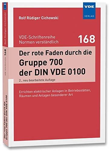 Der rote Faden durch die Gruppe 700 der DIN VDE 0100: Errichten elektrischer Anlagen in Betriebsstätten, Räumen und Anlagen besonderer Art (VDE-Schriftenreihe - Normen verständlich Bd.168)
