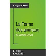 La Ferme des animaux de George Orwell (Analyse approfondie): Approfondissez votre lecture des romans classiques et modernes avec Profil-Litteraire.fr (French Edition)