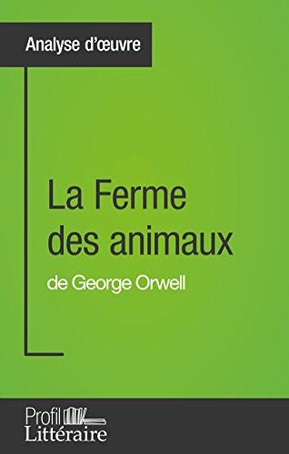 La Ferme Des Animaux De George Orwell Analyse Approfondie: Approfondissez Votre Lecture Des Romans Classiques Et Modernes Avec Profil-Litteraire.fr