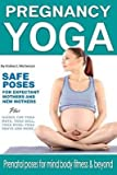 [(Pregnancy Yoga Safe Yoga Poses for Expectant Mothers and New Mothers Plus Guides for Yoga Mats, Yoga Ball, Yoga DVD, Yoga Pants and More! : Prenatal Poses for Total Mind Body Fitness)] [By (author) Andrea L Mortenson] published on (June, 2015)