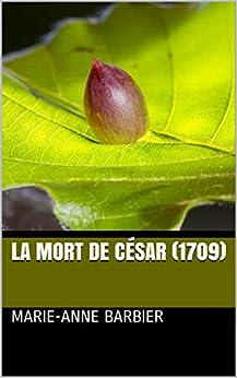 La Mort De César (1709) por Marie-anne Barbier Gratis