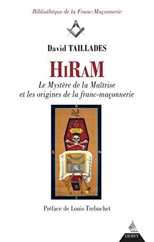 Hiram : Les mystères de la maîtrise et les origines de la franc-maçonnerie