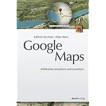 Google Maps: Webkarten einsetzen und erweitern