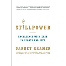 Stillpower: Excellence with Ease in Sports and Life by Garret Kramer (2012-06-05)