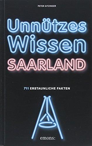 Unnützes Wissen Saarland: 711 erstaunliche Fakten