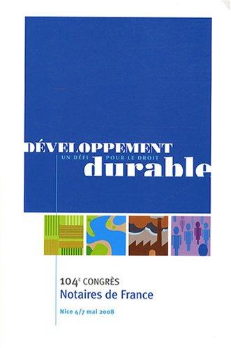 Développement : un défi pour le droit durable: 104ème congrès - Notaires de France - Nice 4/7 mai 2008