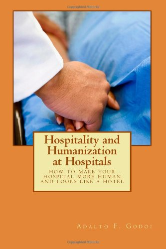 Hospitality and Humanization at Hospitals: how to make your hospital more human and looks like a hotel: Volume 1