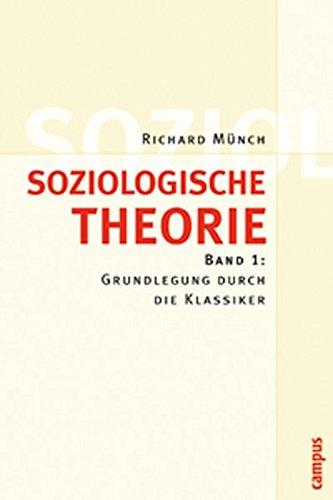 Soziologische Theorie. Bd. 1: Band 1: Grundlegung durch die Klassiker