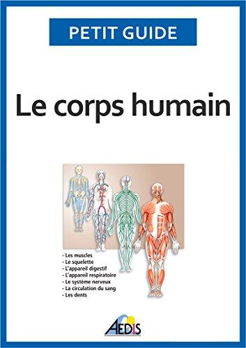 Le corps humain: Un guide pratique pour découvrir l'anatomie (Petit guide t. 9)