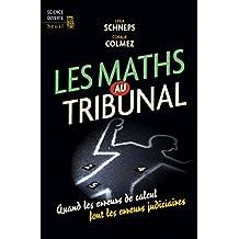 Les Maths au tribunal. Quand les erreurs de calcul font les erreurs judiciaires