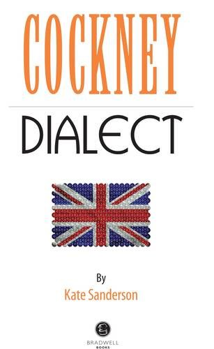 Cockney Dialect: A Selection of Words and Anecdotes from the East End of London