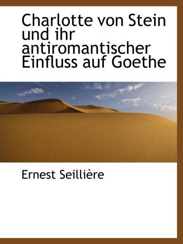 Charlotte von Stein und ihr antiromantischer Einfluss auf Goethe