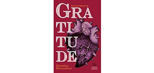 Gratitude: Relatos verídicos por Mathías Rinaldelli