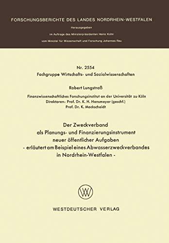 Der Zweckverband als Planungs- und Finanzierungsinstrument Neuer Offentlicher Aufgaben: Erläutert am Beispiel Eines Abwasserzweckverbandes in ... des Landes Nordrhein-Westfalen, Band 2554)