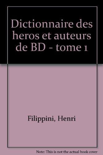 DICTIONNAIRE ENCYCLOPEDIQUE DES HEROS ET AUTEURS DE BD. Volume 1, Animaux, Histoire, Humour, Policier par Henri Filippini