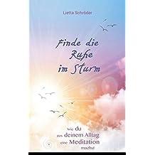 Finde die Ruhe im Sturm: Wie du aus deinem Alltag eine Meditation machst