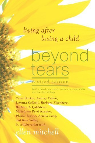 Beyond Tears: Living After Losing a Child, Revised Edition by Ellen Mitchell, Rita Volpe, Ariella Long, Phyllis Levine, Ma (2009) Paperback