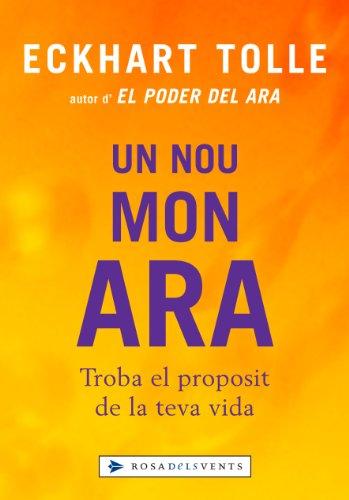 Un nou mon, ara: Troba el propòsit de la teva vida (Catalan Edition) por Eckhart Tolle