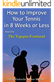 How to Improve Your Tennis in 8 Weeks or Less: Step One The Topspin Forehand