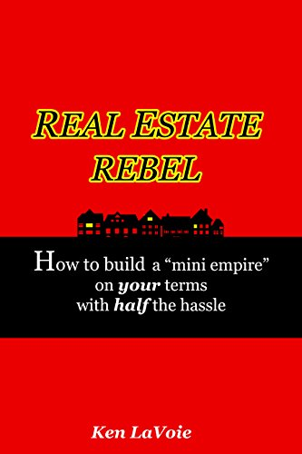 """Real Estate Rebel: How to build a """"mini empire"""" on your terms with half the hassle (English Edition)"""