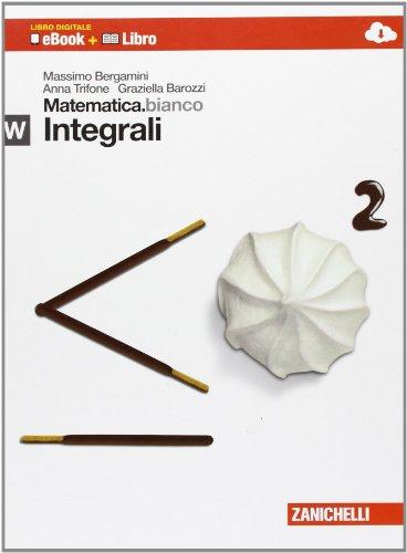 Matematica.bianco. Modulo W: Integrali. Con Maths in english. Per le Scuole superiori. Con e-book. Con espansione online
