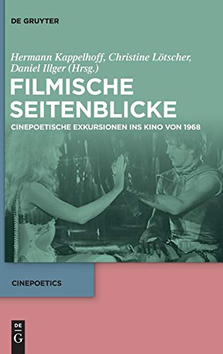 Filmische Seitenblicke: Cinepoetische Exkursionen ins Kino von 1968 (Cinepoetics)