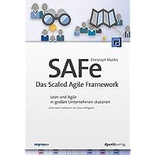 SAFe - Das Scaled Agile Framework: Lean und Agile in großen Unternehmen skalieren
