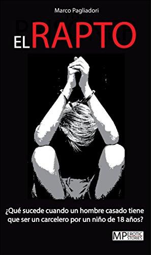 El Rapto - Una historia erótica de sexo gay: ¿Qué sucede cuando un hombre casado tiene que ser un carcelero por un niño de 18 años?