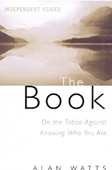 The Book: On the Taboo Against Knowing Who You Are by [Watts, Alan]