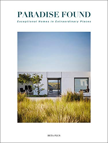 Paradise Found: Exceptional Homes in Extraordinary Places