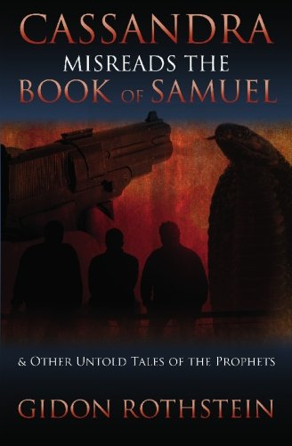 Cassandra Misreads the Book of Samuel: (and other untold tales of the phrophets)