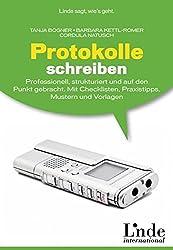 Protokolle schreiben: Professionell, strukturiert und auf den Punkt gebracht. Mit Checklisten, Praxistipps, Mustern und Vorlagen