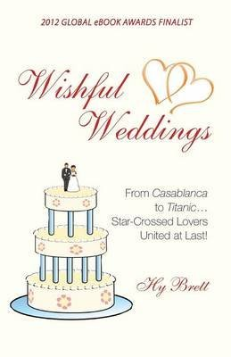Wishful Weddings: From Casablanca to Titanic...Star-Crossed Lovers United at Last! by Hy Brett (2015-07-01)