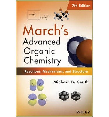 { [ MARCH'S ADVANCED ORGANIC CHEMISTRY: REACTIONS, MECHANISMS, AND STRUCTURE ] } By Smith, Michael B (Author) Apr-08-2013 [ Hardcover ]