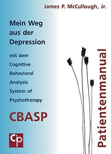 Mein Weg aus der Depression mit dem Cognitive Behavioral Analysis System of Psychotherapy (CBASP)