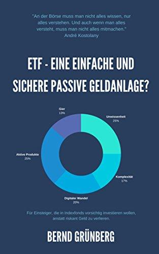 ETF – Eine einfache und sichere passive Geldanlage?: Für Einsteiger, die in Indexfonds vorsichtig investieren wollen, anstatt riskant Geld zu verlieren.