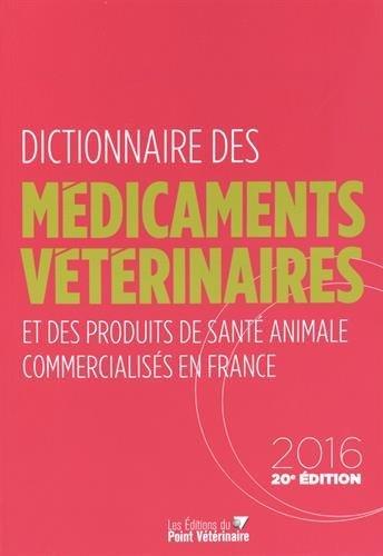 Dictionnaire des Médicaments Vétérinaires et des produits de santé animale commercialisés en France