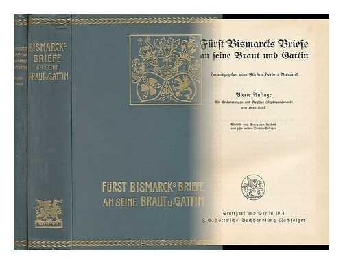 Furst Bismarcks Briefe an Seine Braut Und Gattin / Hrsg. Vom Fursten H. Bismarck - [Complete in 2 Volumes]
