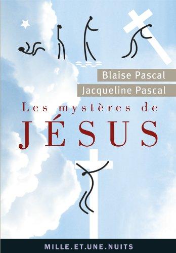 Les Mystères de Jésus: Recueil pascalien par Blaise Pascal