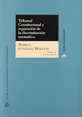 Tribunal Constitucional y reparación de la discriminación normativa. (Estudios Constitucionales) de Markus González Beilfuss (1 ene 2000) Tapa blanda