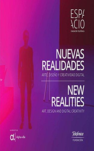 Nuevas realidades. Arte, diseño y creatividad digital: New realities. Art, design and digital creativity