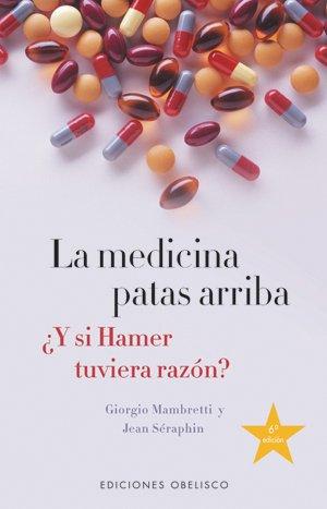 La medicina patas arriba : ¿y si Hamer tuviera razón? (SALUD Y VIDA NATURAL)