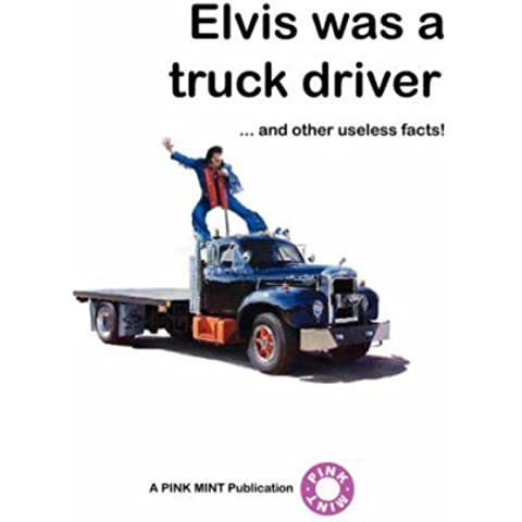 Elvis Was a Truck Driver... by Pinkmint Publications (2007) Paperback