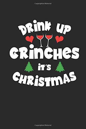 DRINK UP GRINCHES IT'S CHRISTMAS: Notizbuch Weihnachten Notebook XMAS Christmas Journal 6x9 ()