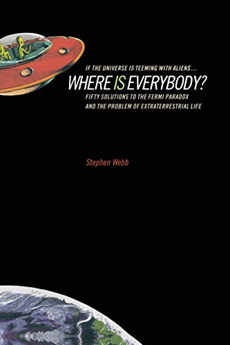 If the Universe Is Teeming with Aliens ... WHERE IS EVERYBODY?: Fifty Solutions to the Fermi Paradox and the Problem of Extraterrestrial Life