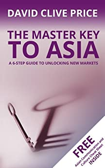 The Master Key to Asia: A 6-Step Guide to Unlocking New Markets (The Master Key Series Book 1) by [Price, David Clive]